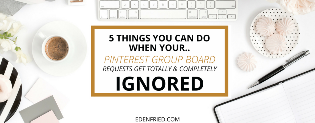 Pinterest Group Board Requests Ignored? No problem. Here are 5 things you can do!
