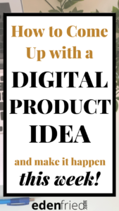 How to Come Up with an Idea for a Digital Product this Week