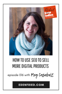 How to Use SEO to Sell More Digital Products Rebel Boss Ladies Podcast Episode 016 with Meg Casebolt