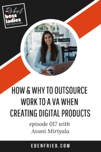 How and Why to Outsource Work to a VA When Creating Digital Products Rebel Boss Ladies Podcast with Avani Miriyala