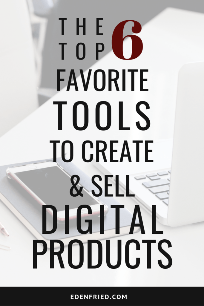 The Top 6 Favorite Tools to Create and Sell digital Products