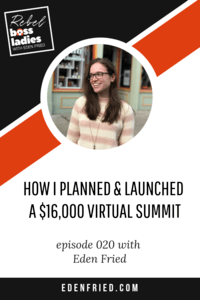 A Complete Review: How I Planned & Launched a $16,000 Virtual Summit with Eden Fried