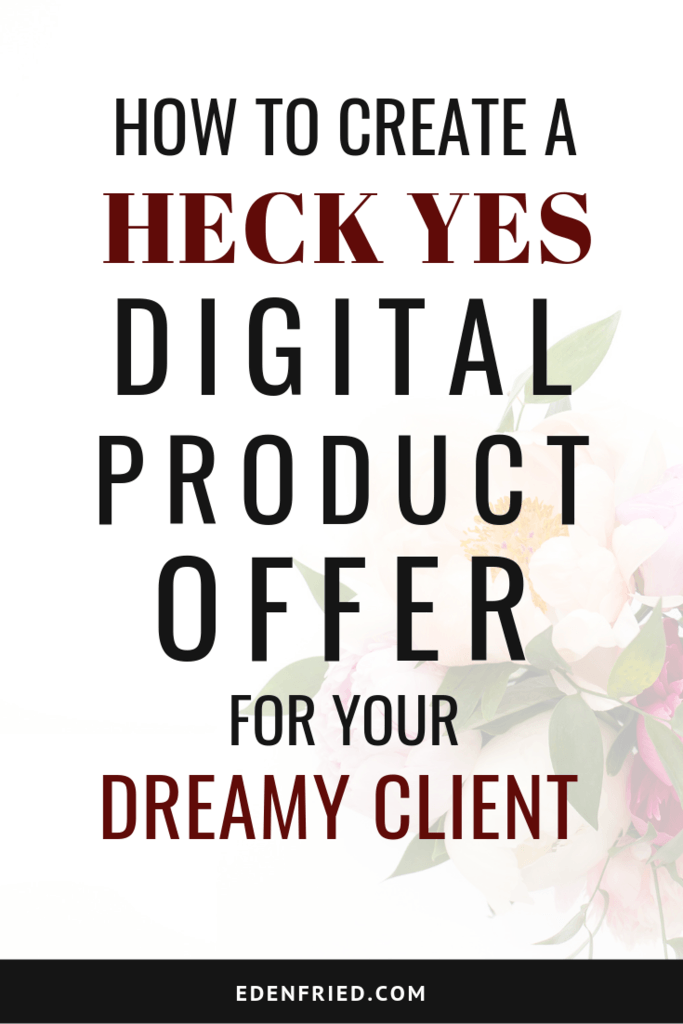 How to Create a HECK YES Digital Product Offer For Your Dreamy Client