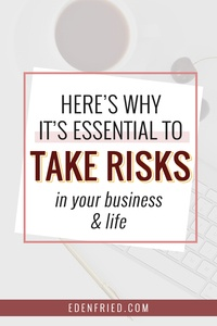 The Powerful Impact of Risks On Your Business - yes, risks are scary. But without them, your business won't grow. Here's how you can get comfortable taking risks in your business and in your life. #businessrisk #businesstips #mindsettips edenfried.com
