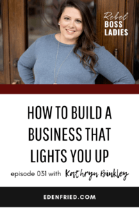 RBL031 How to Build a Business that Lights You Up with Kathryn Binkley