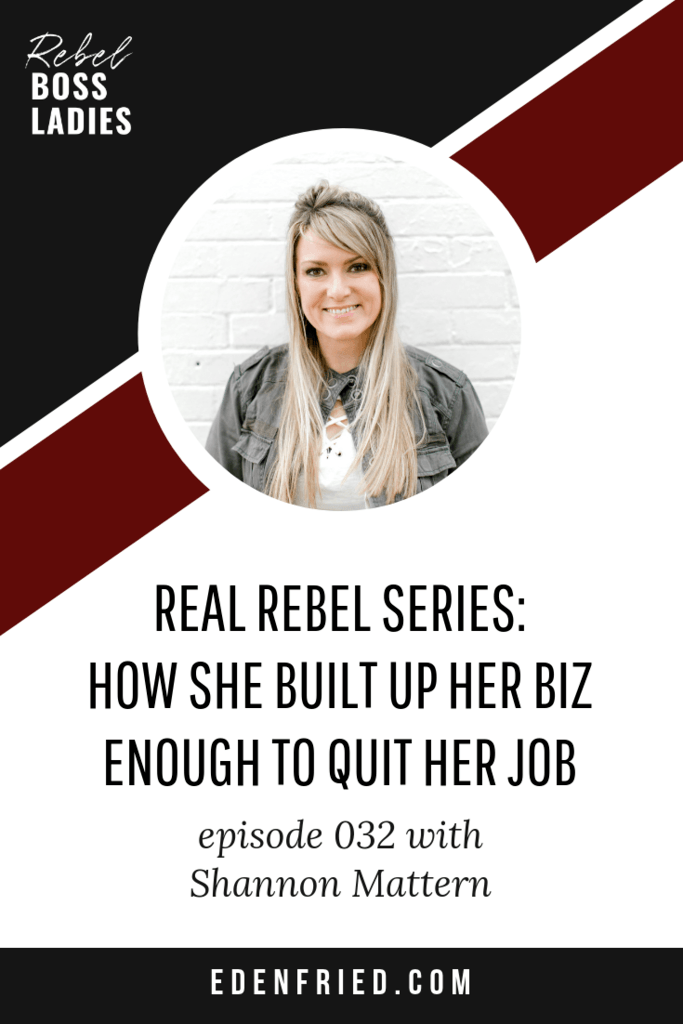 Real Rebel Series: How She Built Up Her Biz Enough to Quit Her Job with Shannon Mattern
