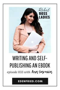 Writing and Self-Publishing an eBook with Ana Savuica the Creator of the She Approach