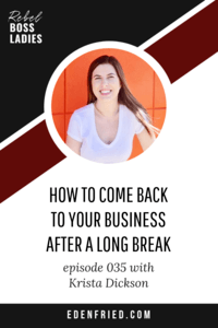 How to Come Back to Your Business After a Long Break with Krista Dickson