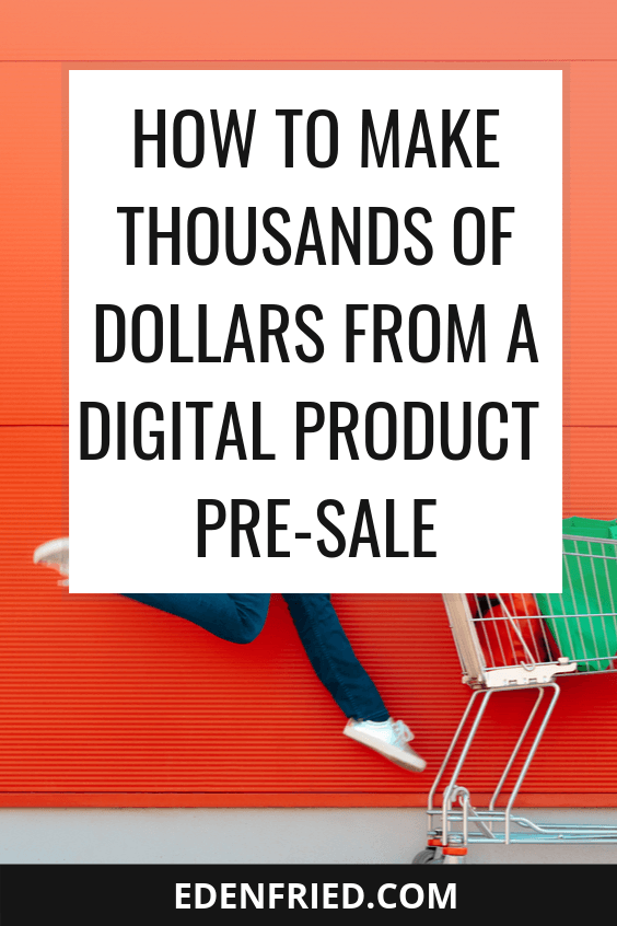 How to Make Thousands of Dollars by Preselling a Digital Product #digitalproduct #preselling rebel boss ladies podcast edenfried.com eden fried