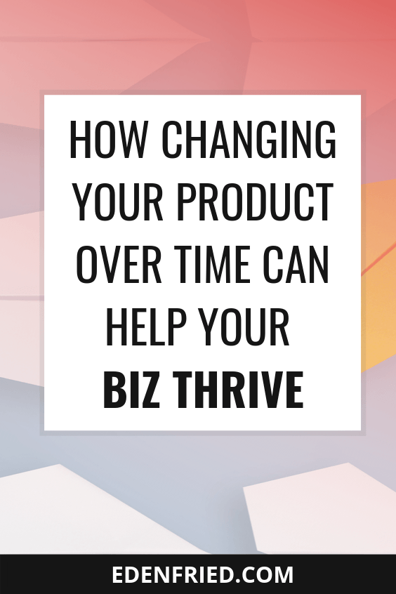 How Changing Your Product Over time Can Help Your Business Flourish #virtualsummit #digitalproduct rebel boss ladies podcast edenfried.com