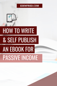 How to write and self publish an ebook for passive income - amaazon book sales. ebook best seller. #ebook #selfpublish rebel boss ladies edenfried.com