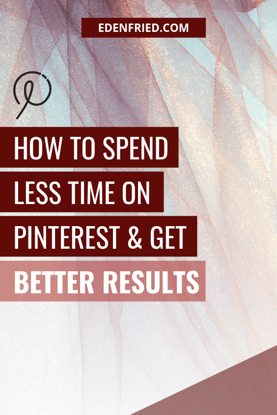How to Spend Less Time on Pinterest & Get Better Results - learn how to use updated pinterest strategies to get more business with less time spend edenfried.com rebel boss ladies podcast #pinteresttips #pintereststrategy #pinterestmarkeitng