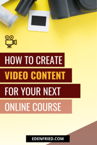 How to Create Video Content for Your Online Course - learn how to record amazing video for your online course or digital course. video recording tips. #onlinecourse #recordvideo #digitalproducts #productlaunch edenfried.com rebel boss ladies podcast