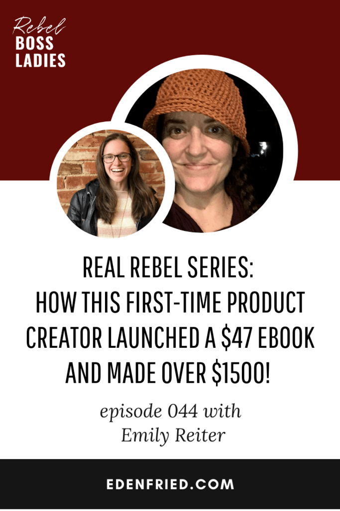Real Rebel Series: How this First-Time Product Creator Launched a $47 eBook and Made Over $1500 with Emily Reiter
