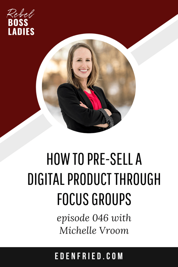 How to Pre-Sell a Digital Product Through Focus Groups with Michelle Vroom