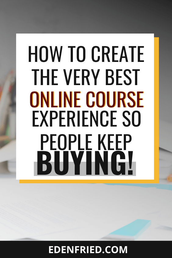 How to Design a Transformational Online Course Experience so Students Keep Coming Back - design an online course, create and sell an amazing online course #onlinecourse #digitalproduct #coursesales EdenFried.com Rebel Boss Ladies