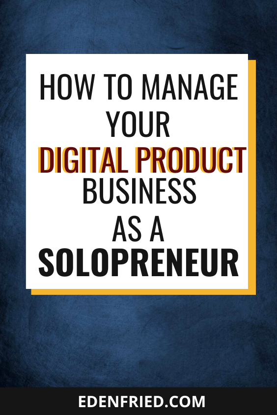 How to manage your digital product business as a team of one - solopreneur. If you don't have funds to outsource, don't worry. Here's how you can juggle the digital product sales workload when it's just you #solopreneur #digitalproduct #productsales EdenFried.com Rebel Boss Ladies Podcast