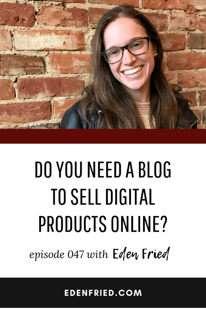 Do You Need a Blog to Sell Digital Products Online? with Eden Fried