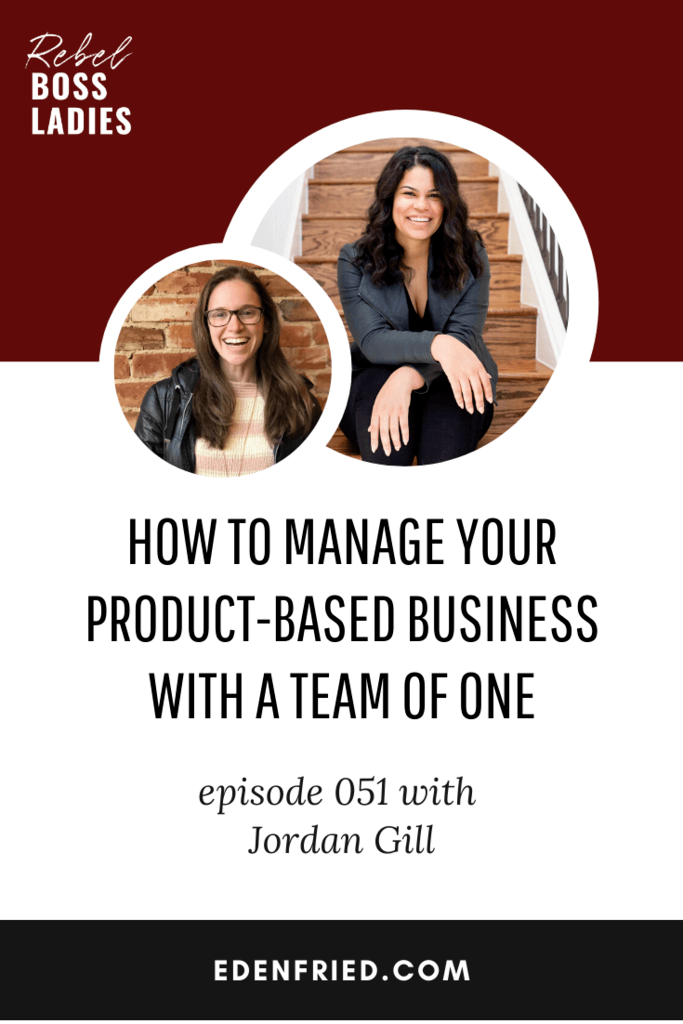 How to Manage Your Product-Based Business with a Team of One with Jordan Gill